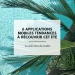 6 applications mobiles tendances à découvrir cet été